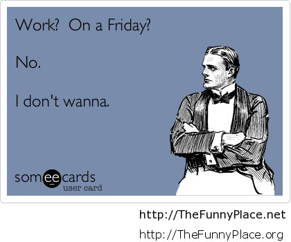 Friday saying about work