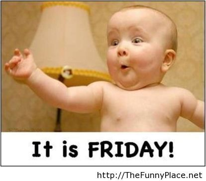 It is friday finally funny