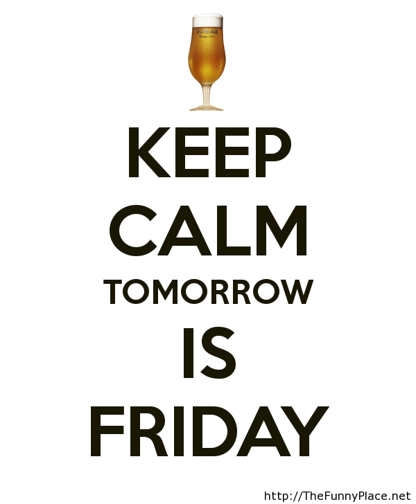 Keep calm tomorrow is friday
