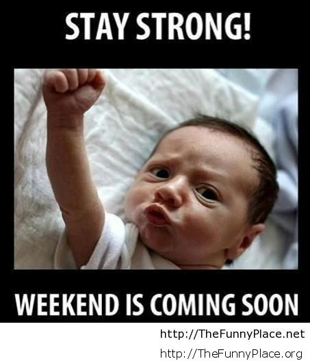 Weekend is coming soon, stay strong!