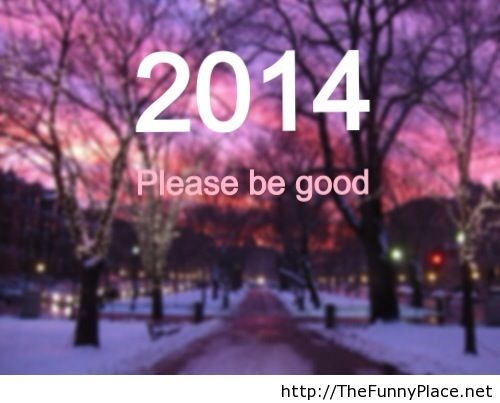 2014 please be good