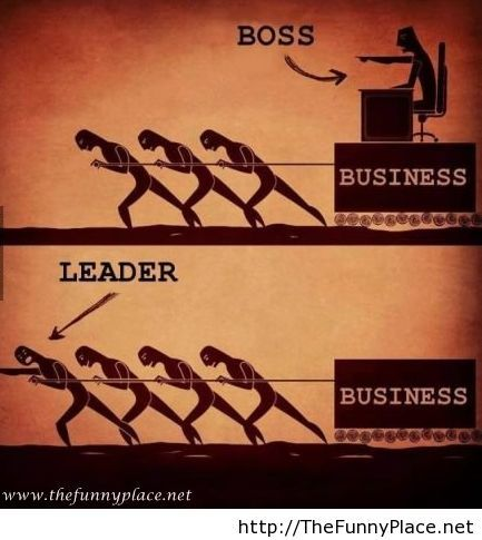 Be the boss not the leader
