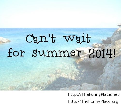 Cant wait for summer 2014