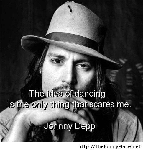 Dancing scares me too dear Johnny