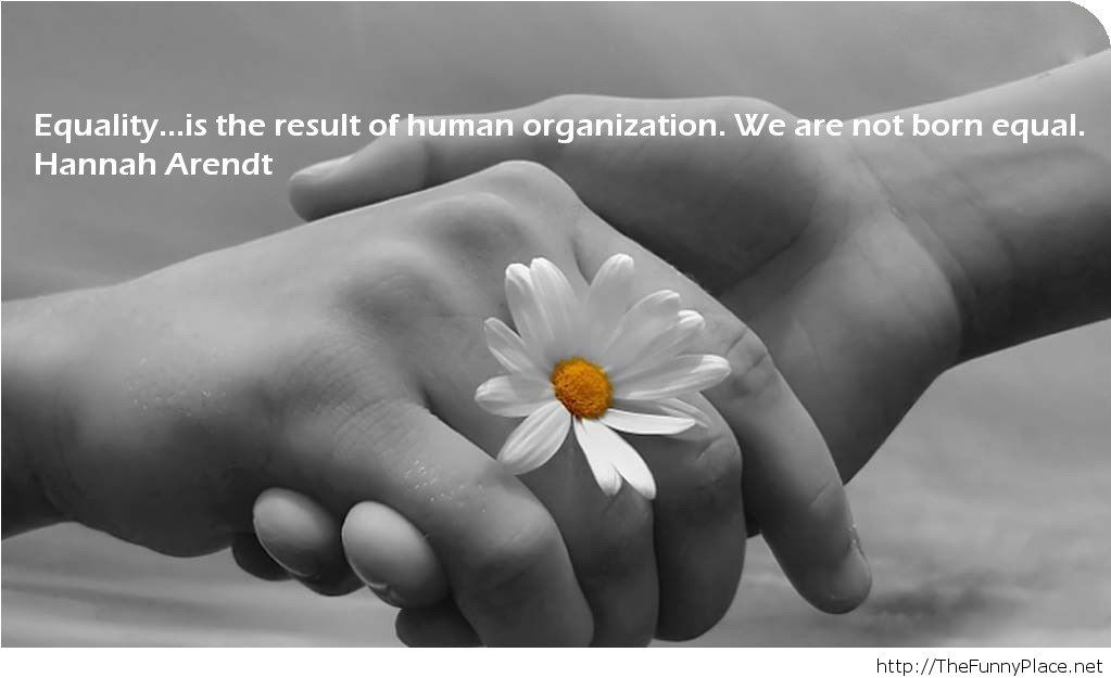 Equality is the result of human organization