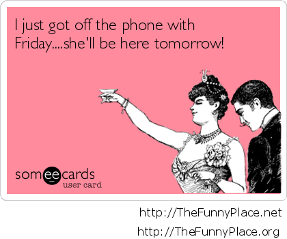 Friday coming soon funny ecard
