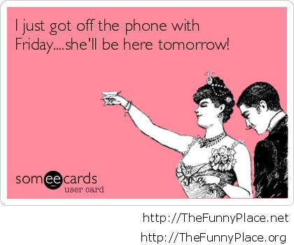 Friday coming soon funny ecard