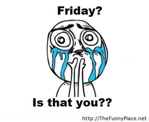 Friday soon funny meme
