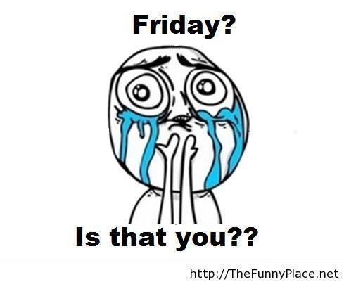 Friday soon funny meme