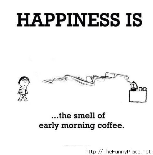 Happiness is coffee