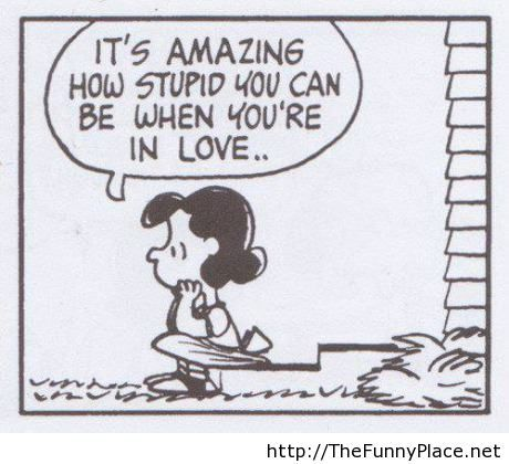 How stupid you can be when you are in love