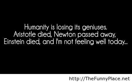 Humanity is losing its geniuses