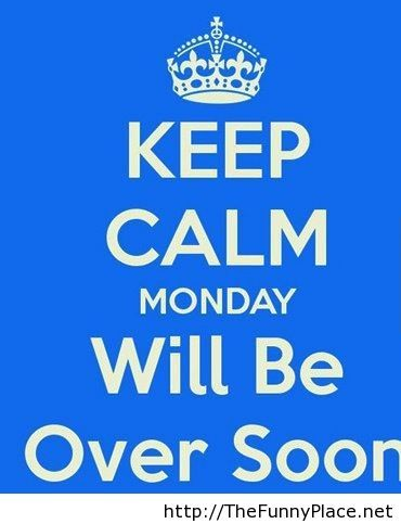 Keep calm soon monday is over