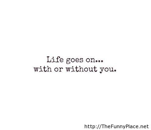 Life goes on without love!