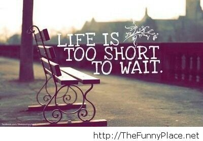 Life is to short 2014 quote