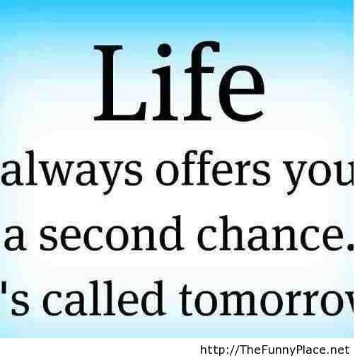 Life offers you a second change