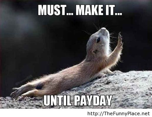 Must make it until payday