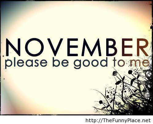 November please be good