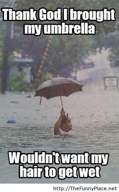 Thank God i brought my umbrella