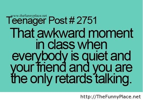 That awkward moment in class