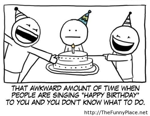 That awkward moment of happy birthday