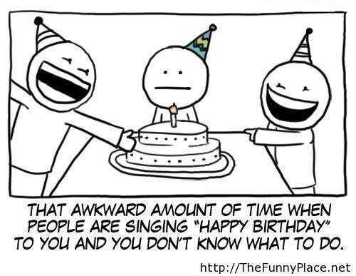 That awkward moment of happy birthday