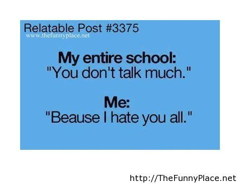 That moment when you hate entire school