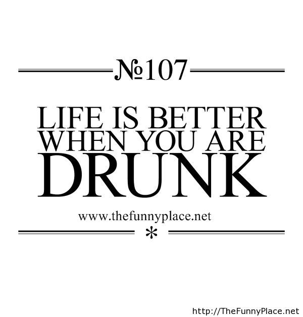 True fact, drunk quote!