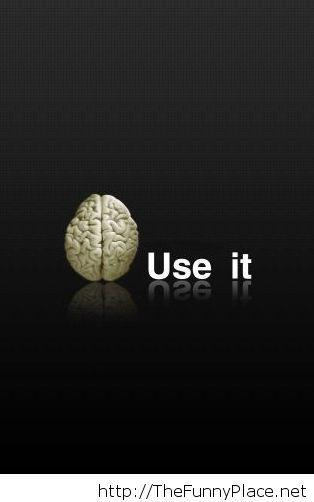 Use the brain