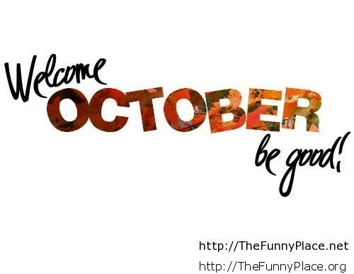 Welcome october, be good