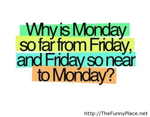 Why friday is so near to monday