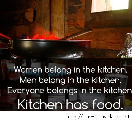 Women belong to the kitchen