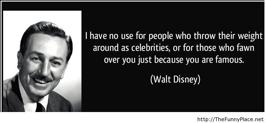 quote-i-have-no-use-for-people-who-throw-their-weight-around-as-celebrities-or-for-those-who-fawn-over-walt-disney-51397