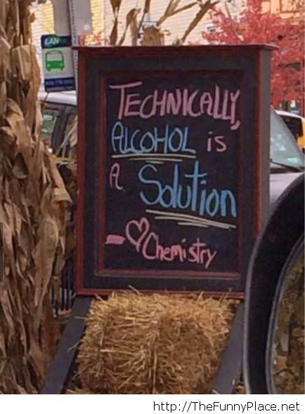 Alcohol is the solution sometime