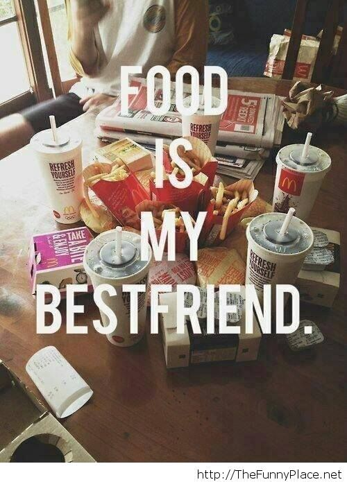 Food is my bestfriend