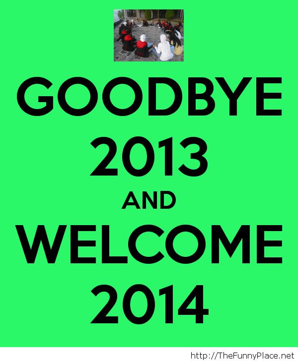 Goodbye 2013 and welcome 2014