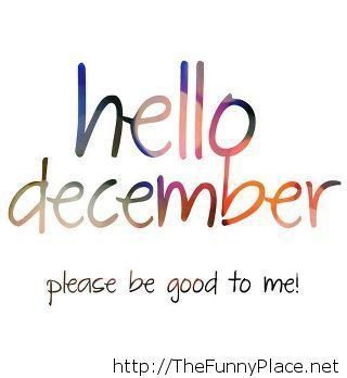 Hello december please be good to me!
