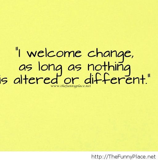 I welcome change