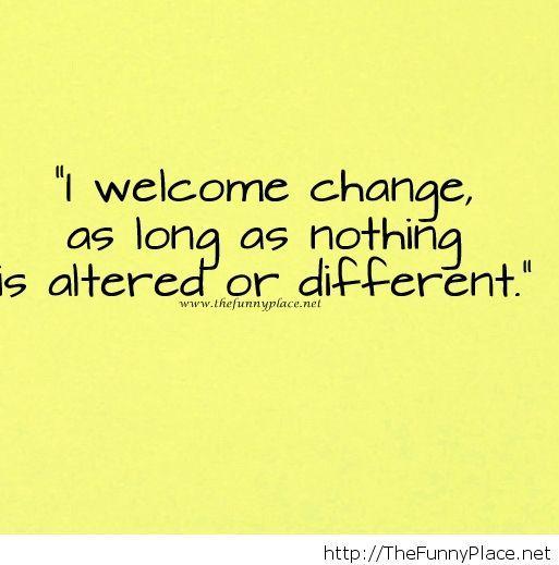 I welcome change