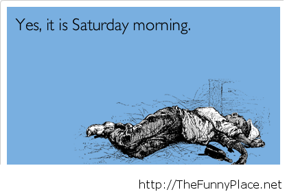 It is Saturday morning