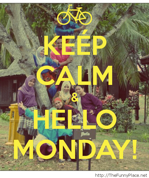 Keep calm and hello monday