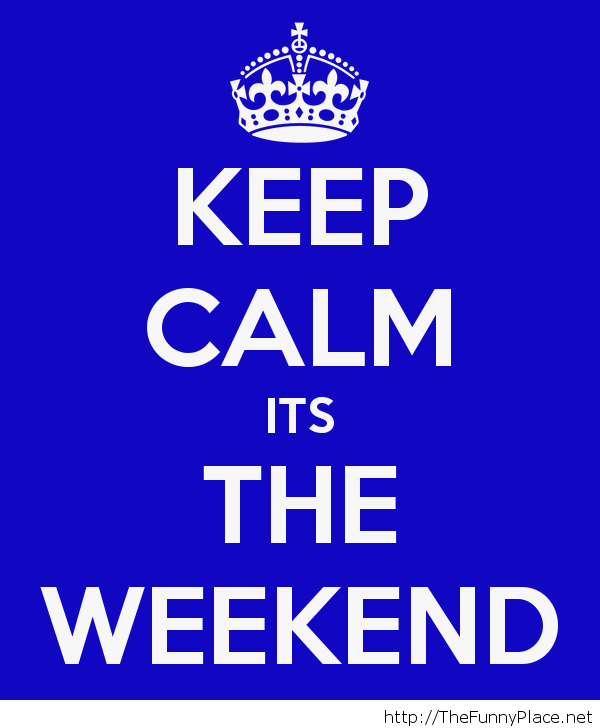 its weekend keep calm – TheFunnyPlace