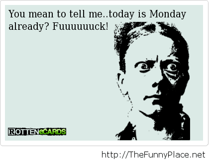 Today is monday already