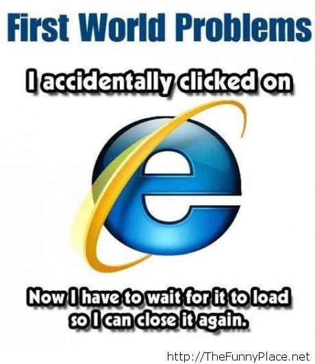 First world problems - internet explorer