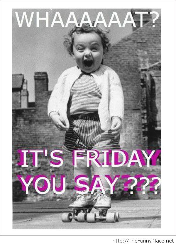 Its friday finally!