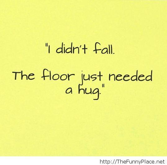 My floor just love me