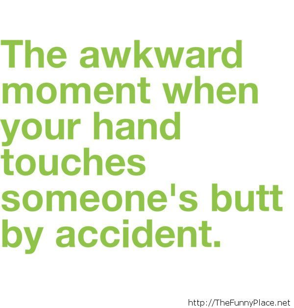 The awkward moment when...
