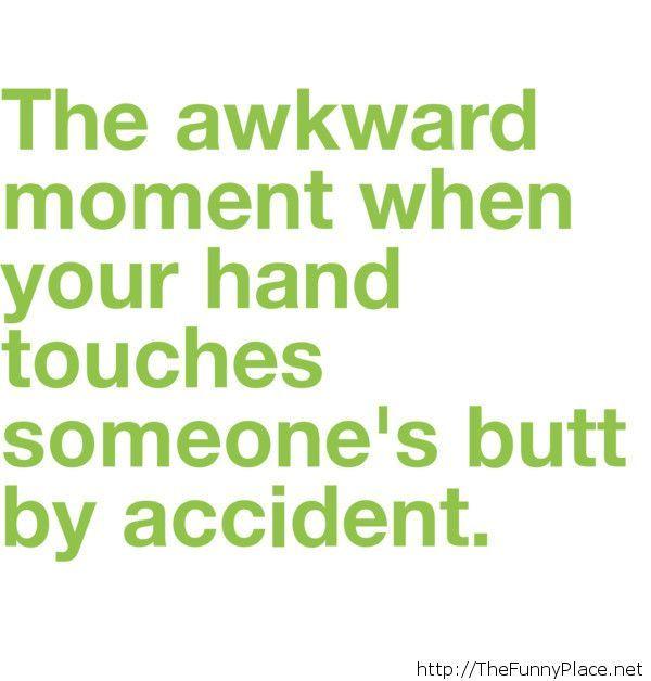 The awkward moment when...