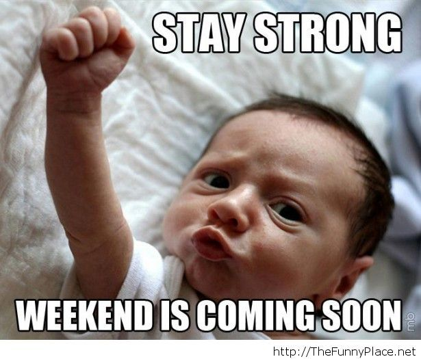 Weekend soon baby image baby meme weekend soon thefunnyplace