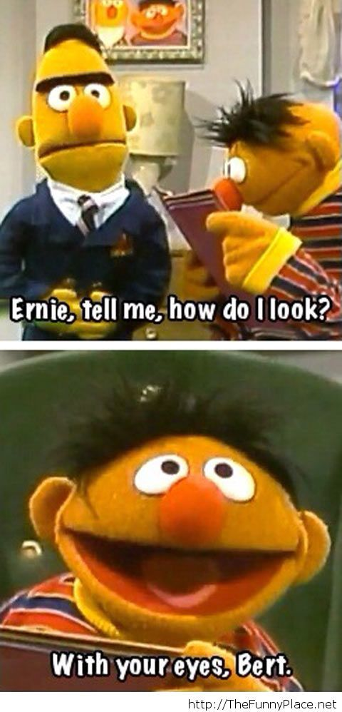 Ernie and Bert…